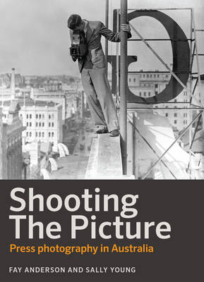 Shooting the Picture by Sally Young
