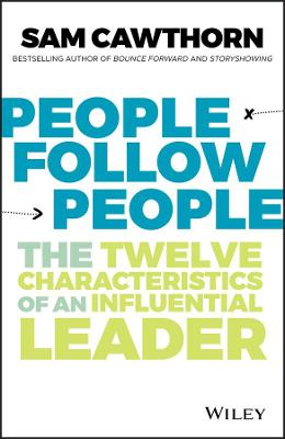 People Follow People: The twelve characteristics of an influential leader by Sam Cawthorn
