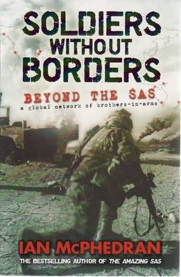 Soldiers without Borders: Beyond the SAS - a Global Network of Brothers-in-arms by Ian McPhedran