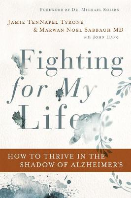 Fighting for My Life: How to Thrive in the Shadow of Alzheimer's by Jamie TenNapel Tyrone