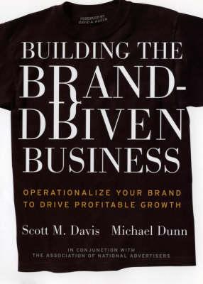 Building the Brand-Driven Business by Scott M. Davis