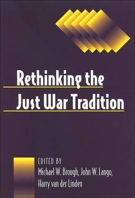 Rethinking the Just War Tradition by Harry Van Der Linden