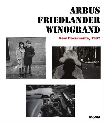 Arbus / Friedlander / Winogrand: New Documents, 1967 by Sarah Hermanson Meister