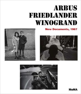 Arbus / Friedlander / Winogrand: New Documents, 1967 by Sarah Hermanson Meister