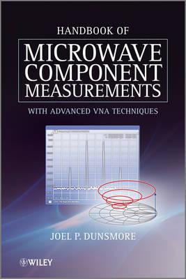 Handbook of Microwave Component Measurements by Joel P. Dunsmore