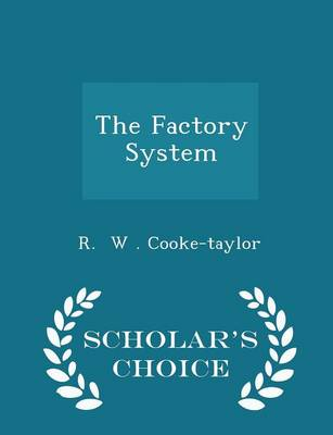 The Factory System - Scholar's Choice Edition by R W Cooke-Taylor