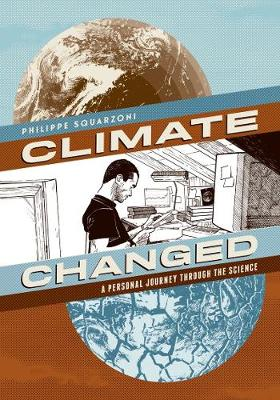 Climate Changed:A Personal Journey Through the Science by Philippe Squarzoni