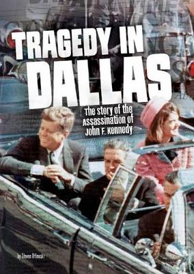 Tragedy in Dallas: The Story of the Assassination of John F. Kennedy by Steven Otfinoski