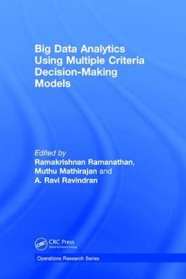 Big Data Analytics Using Multiple Criteria Decision-Making Models by Ramakrishnan Ramanathan
