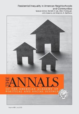 The Annals of the American Academy of Political and Social Science: Special Issue: Residential Inequality in American Neighborhoods and Communities by Barrett Alan Lee
