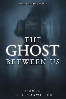 The Ghost Between Us: Unabridged by Pete Nunweiler