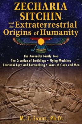 Zecharia Sitchin and the Extraterrestrial Origins of Humanity by M. J. Evans