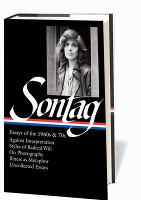 Susan Sontag: Essays of the 1960s & 70s (LOA #246): Against Interpretation / Styles of Radical Will / On Photography / Illness as Metaphor / Uncollected Essays by Susan Sontag