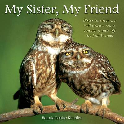My Sister, My Friend by Kuchler Bonnie Louise