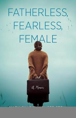Fatherless, Fearless, Female: A Memoir by Mary Charity Kruger Stein