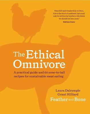 The Ethical Omnivore: A Practical Guide and 60 Nose-to-Tail Recipes for Sustainable Meat Eating by Laura Dalrymple