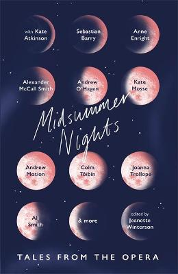 Midsummer Nights: Tales from the Opera:: with Kate Atkinson, Sebastian Barry, Ali Smith & more by Jeanette Winterson