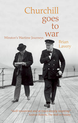 CHURCHILL GOES TO WAR by Brian Lavery