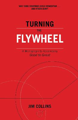Turning the Flywheel: A Monograph to Accompany Good to Great by Jim Collins