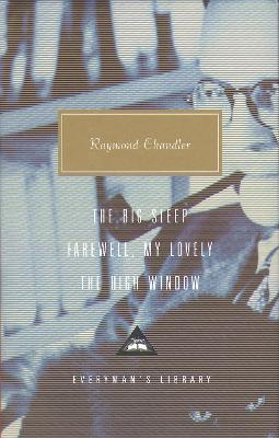 The Big Sleep, Farewell, My Lovely, The High Window by Raymond Chandler