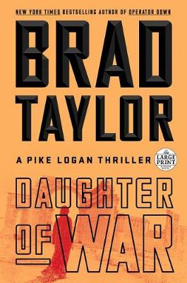 Daughter of War: A Pike Logan Thriller by Brad Taylor