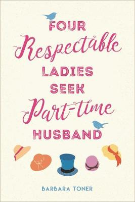 Four Respectable Ladies Seek Part-time Husband by Barbara Toner