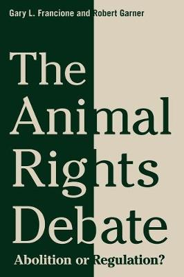 The Animal Rights Debate: Abolition or Regulation? book