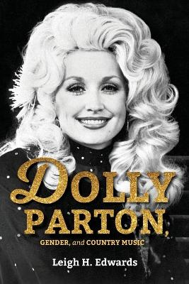 Dolly Parton, Gender, and Country Music by Leigh H. Edwards