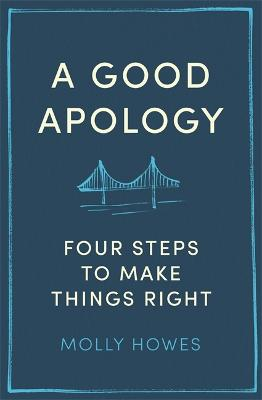 A Good Apology: Four steps to make things right book