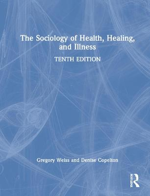 The Sociology of Health, Healing, and Illness book
