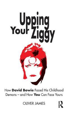 Upping Your Ziggy: How David Bowie Faced His Childhood Demons - and How You Can Face Yours by Oliver James