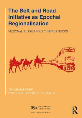 The Belt and Road Initiative as Epochal Regionalisation by Xiangming Chen