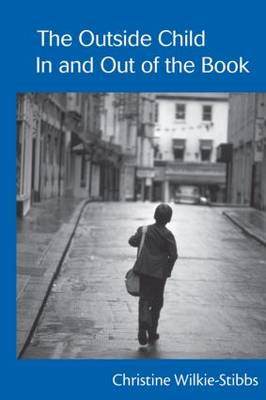 Outside Child, In and Out of the Book by Christine Wilkie-Stibbs