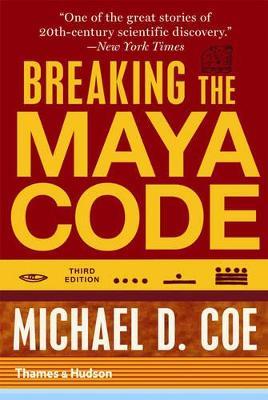 Breaking the Maya Code by Michael D. Coe