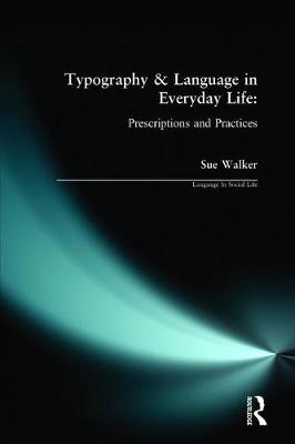 Typography & Language in Everyday Life: Prescriptions and Practices by Sue Walker
