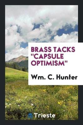 "Brass Tacks ""capsule Optimism"" by Wm C Hunter"