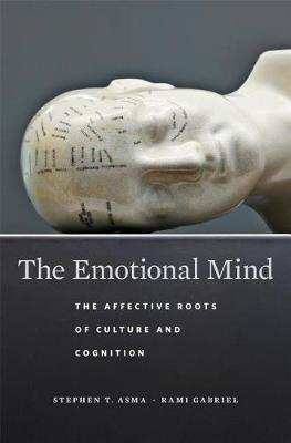 The Emotional Mind: The Affective Roots of Culture and Cognition by Stephen T. Asma