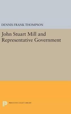 John Stuart Mill and Representative Government by Dennis Frank Thompson
