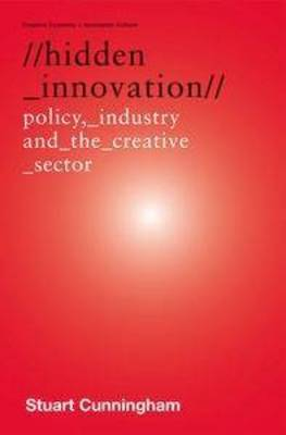 Hidden Innovation: Policy, Industry and the Creative Sector by Stuart Cunningham