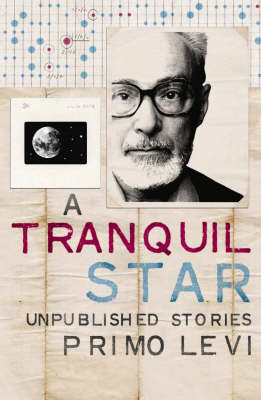 A Tranquil Star: Unpublished Stories by Primo Levi