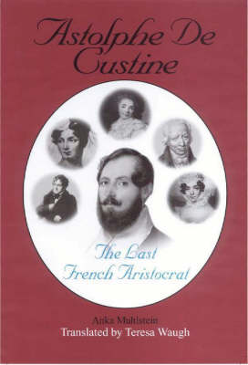 Astolphe De Custine: The Last French Aristocrat by Anka Muhlstein