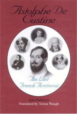 Astolphe De Custine: The Last French Aristocrat by Anka Muhlstein