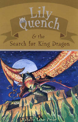 Lily Quench & the Search for the Dragon King: Book 7 by Natalie Jane Prior