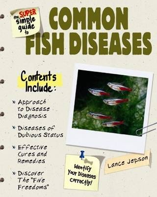 The Super Simple Guide to Common Fish Diseases by Lance Jepson