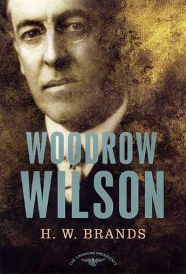 Woodrow Wilson, 1913-1921 by H. W. Brands