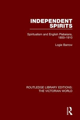 Independent Spirits: Spiritualism and English Plebeians, 1850-1910 book