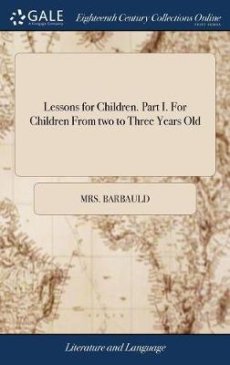 Lessons for Children. Part I. for Children from Two to Three Years Old by Anna Letitia Barbauld