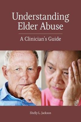 Understanding Elder Abuse by Shelly L. Jackson