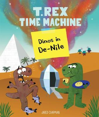 T. Rex Time Machine: Dinos in De-Nile by Jared Chapman