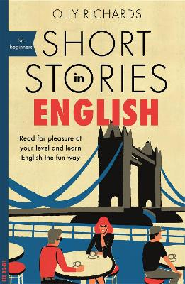 Short Stories in English for Beginners: Read for pleasure at your level, expand your vocabulary and learn English the fun way! by Olly Richards